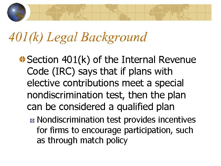 401(k) Legal Background Section 401(k) of the Internal Revenue Code (IRC) says that if