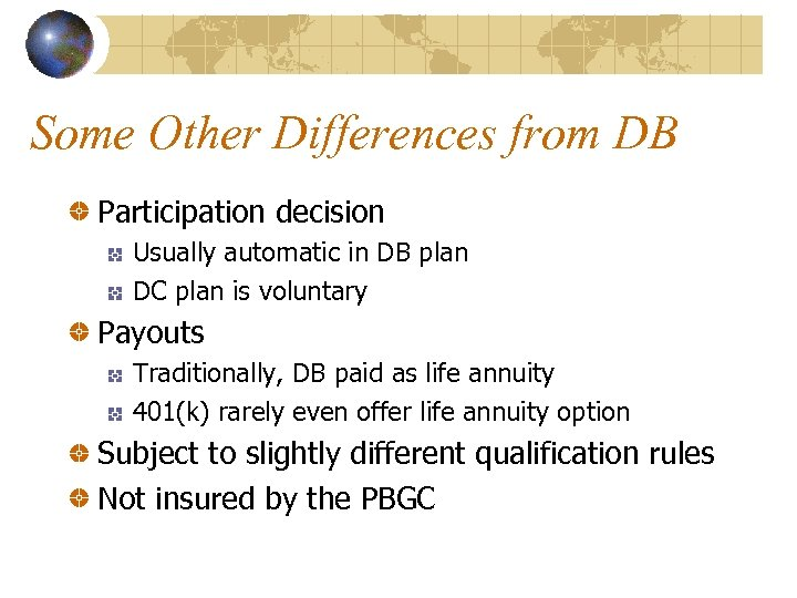 Some Other Differences from DB Participation decision Usually automatic in DB plan DC plan
