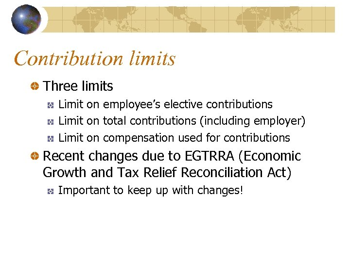 Contribution limits Three limits Limit on employee's elective contributions Limit on total contributions (including