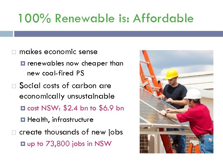 100% Renewable is: Affordable makes economic sense renewables now cheaper than new coal-fired PS
