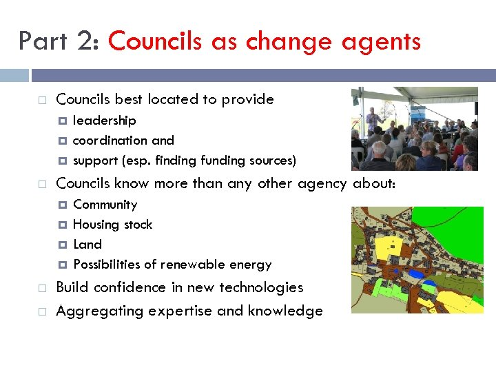 Part 2: Councils as change agents Councils best located to provide Councils know more