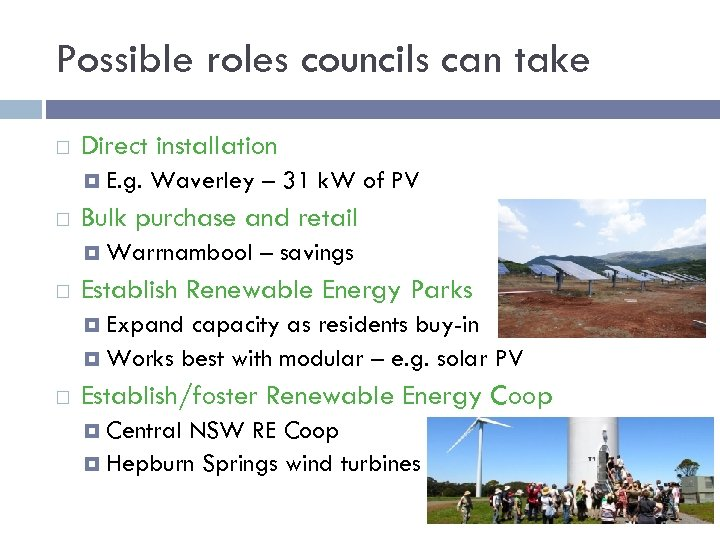 Possible roles councils can take Direct installation E. g. Waverley – 31 k. W
