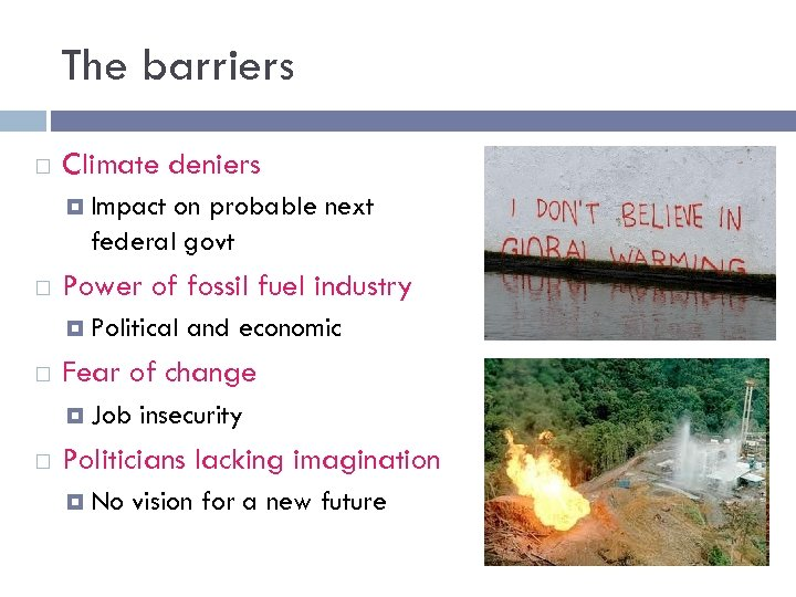 The barriers Climate deniers Impact on probable next federal govt Power of fossil fuel