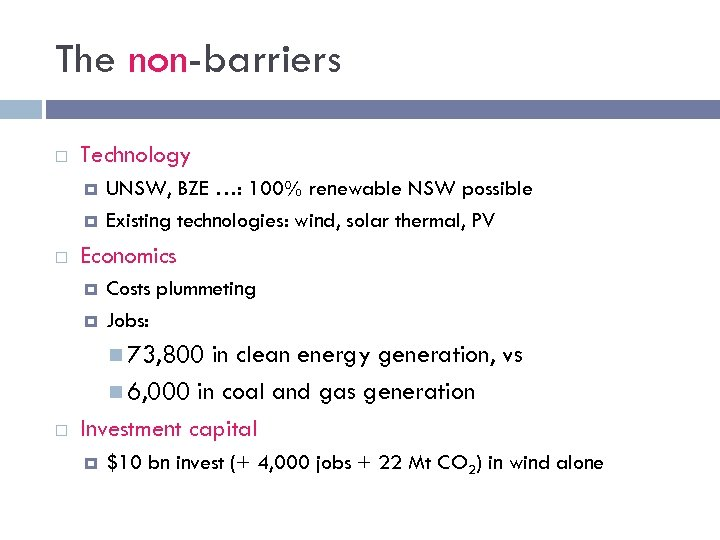 The non-barriers Technology UNSW, BZE …: 100% renewable NSW possible Existing technologies: wind, solar
