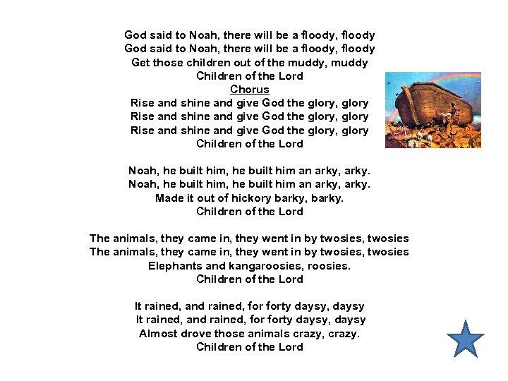 God said to Noah, there will be a floody, floody Get those children out