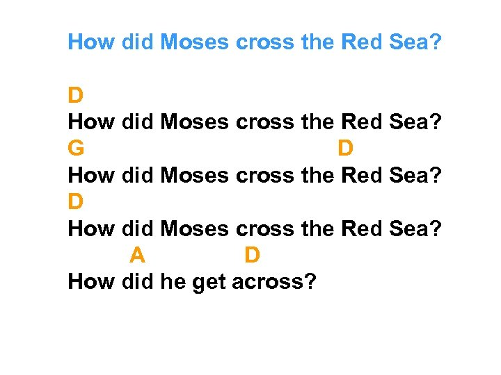 How did Moses cross the Red Sea? D How did Moses cross the Red