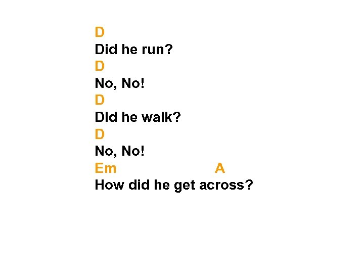 D Did he run? D No, No! D Did he walk? D No, No!