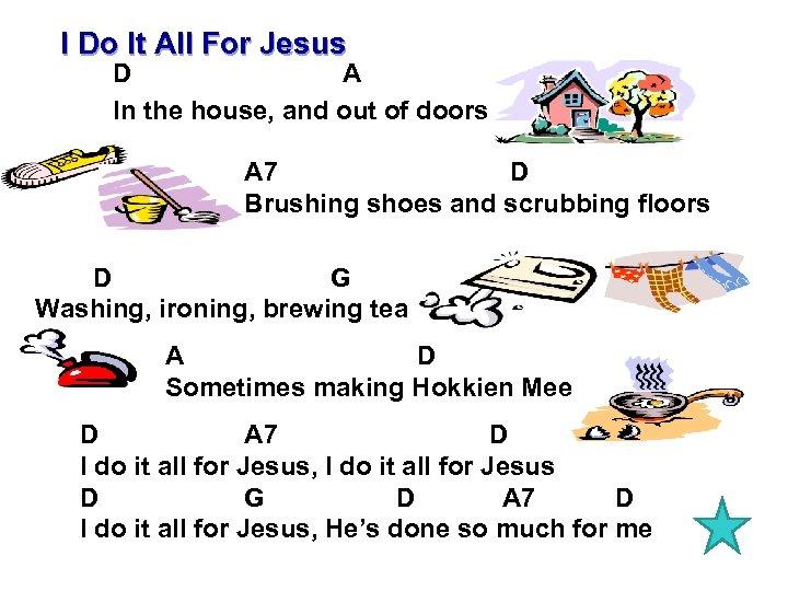 I Do It All For Jesus D A In the house, and out of