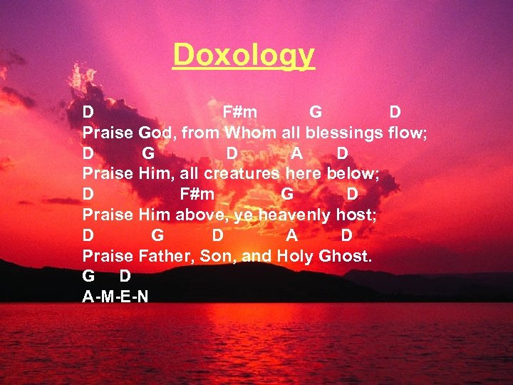 Doxology D F#m G D Praise God, from Whom all blessings flow; D G