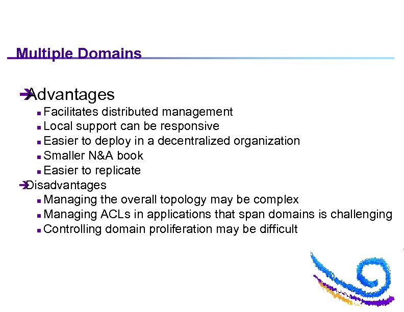 Multiple Domains è Advantages Facilitates distributed management n Local support can be responsive n