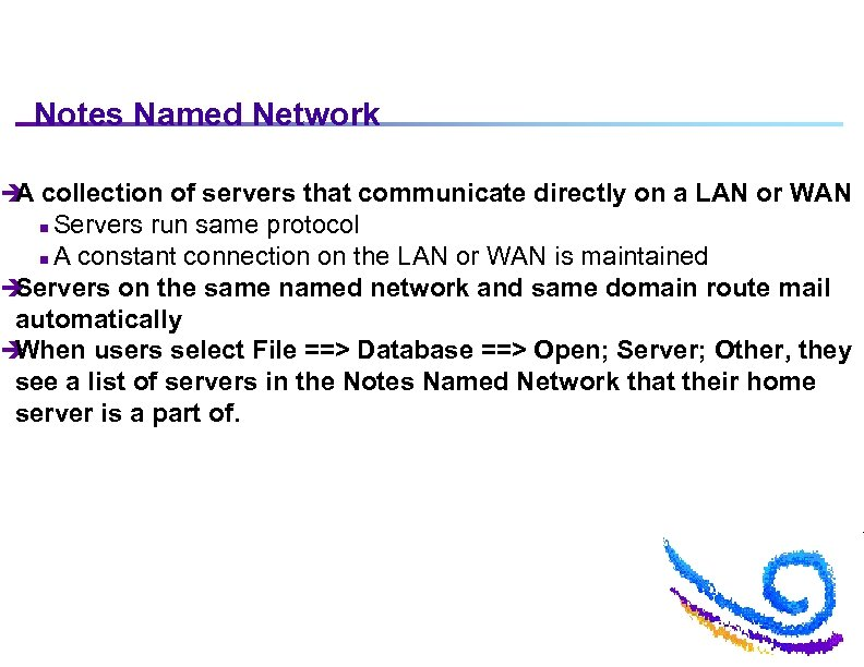 Notes Named Network è collection of servers that communicate directly on a LAN or
