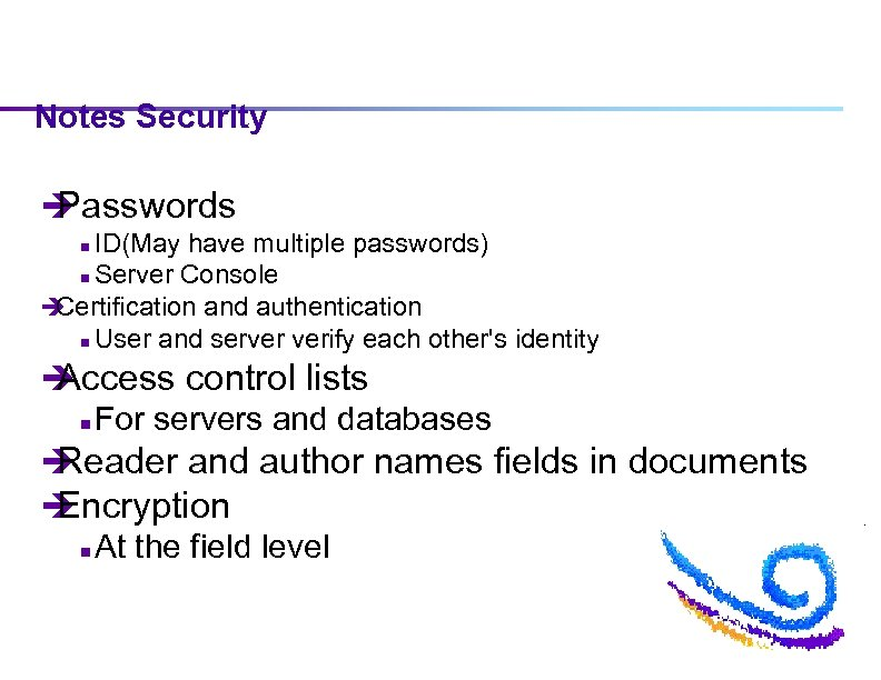 Notes Security è Passwords ID(May have multiple passwords) n Server Console è Certification and