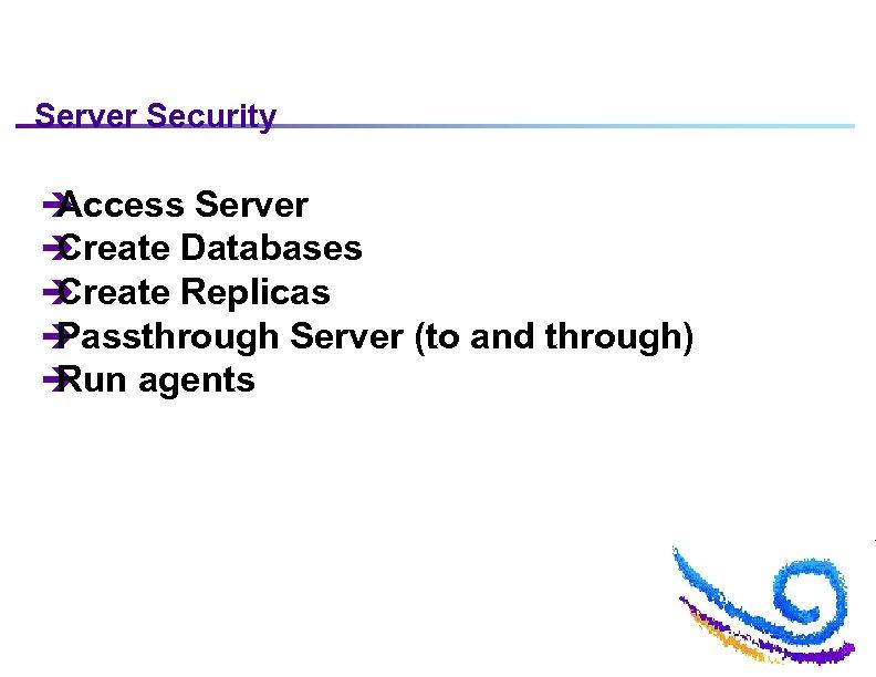 Server Security è Access Server è Create Databases è Create Replicas è Passthrough Server