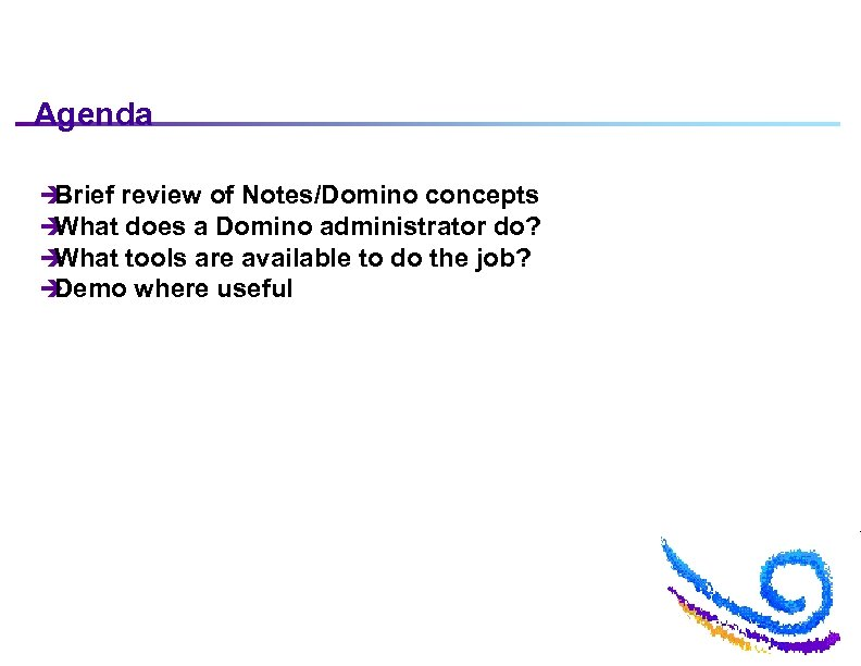 Agenda è Brief review of Notes/Domino concepts è What does a Domino administrator do?
