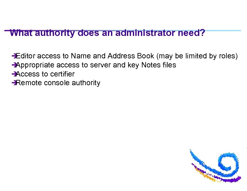 What authority does an administrator need? è Editor access to Name and Address Book