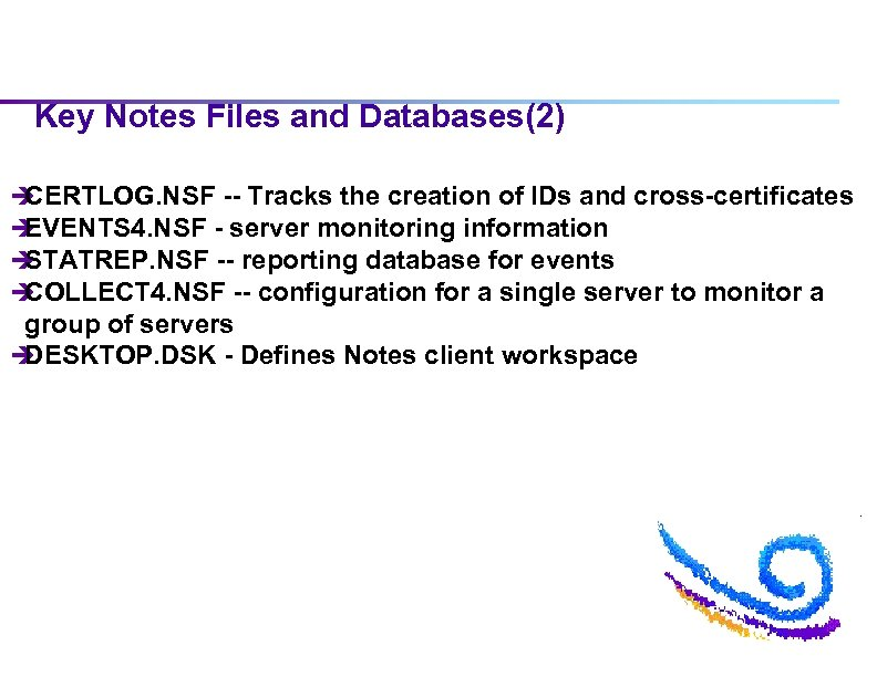 Key Notes Files and Databases(2) è CERTLOG. NSF -- Tracks the creation of IDs