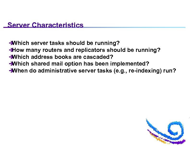 Server Characteristics è Which server tasks should be running? è How many routers and