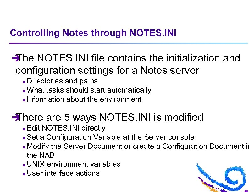Controlling Notes through NOTES. INI è The NOTES. INI file contains the initialization and