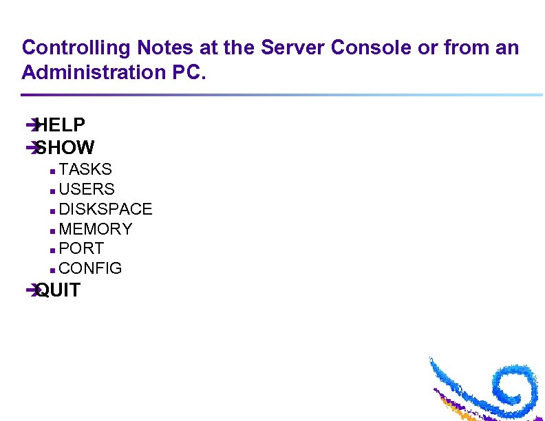 Controlling Notes at the Server Console or from an Administration PC. è HELP è