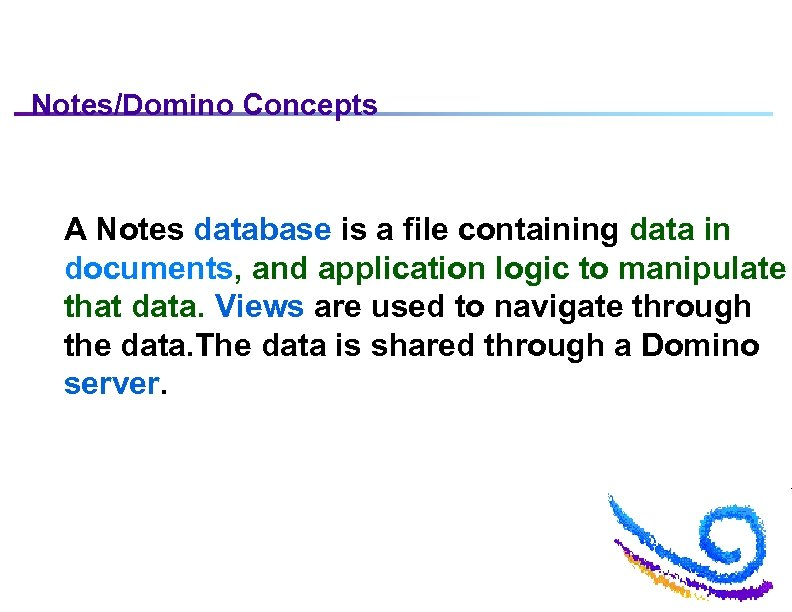 Notes/Domino Concepts A Notes database is a file containing data in documents, and application