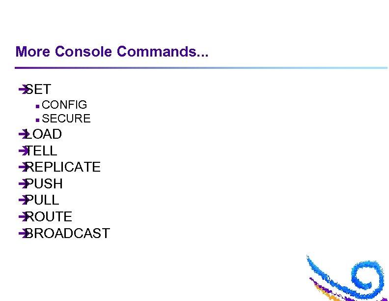 More Console Commands. . . è SET CONFIG n SECURE n è LOAD è