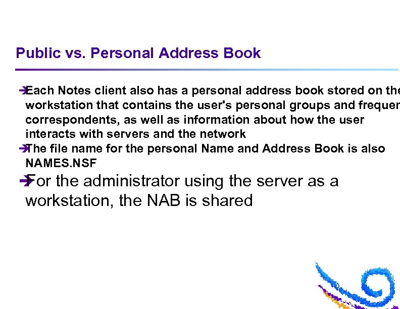 Public vs. Personal Address Book è Each Notes client also has a personal address