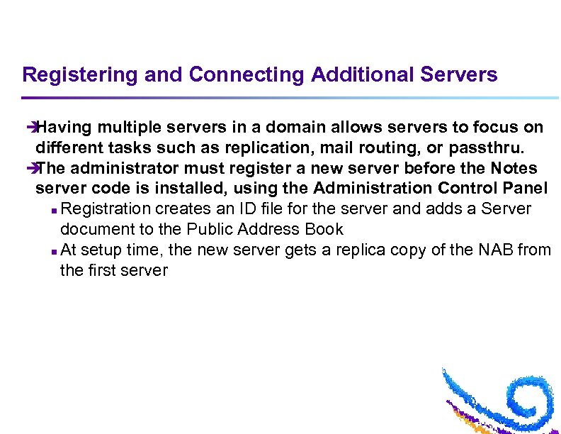 Registering and Connecting Additional Servers è Having multiple servers in a domain allows servers