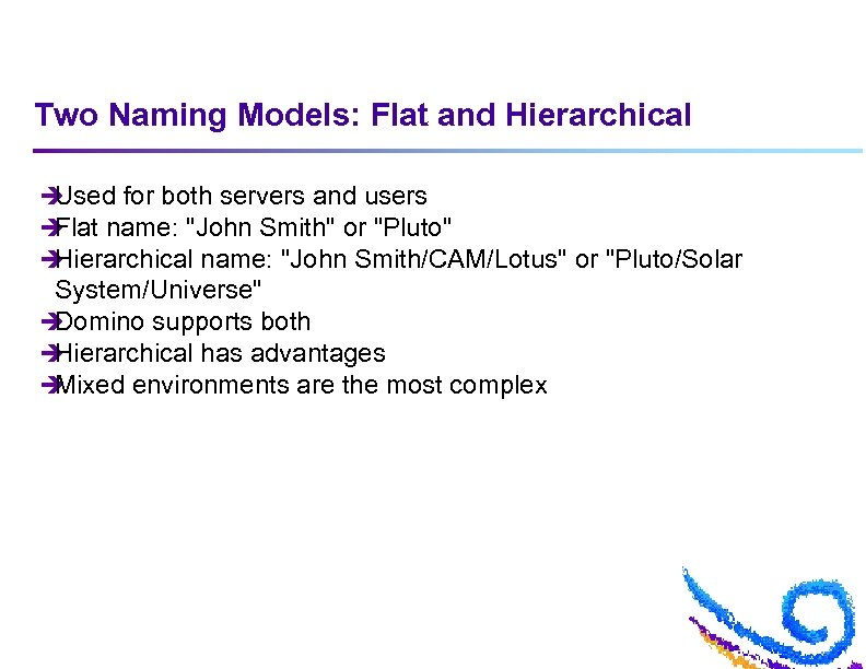 Two Naming Models: Flat and Hierarchical è Used for both servers and users è