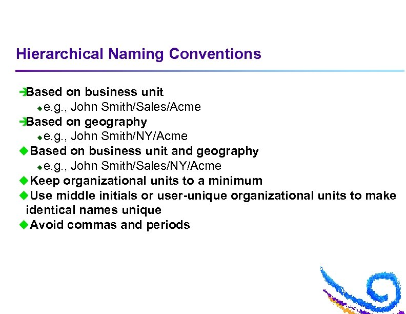 Hierarchical Naming Conventions è Based on business unit e. g. , John Smith/Sales/Acme è