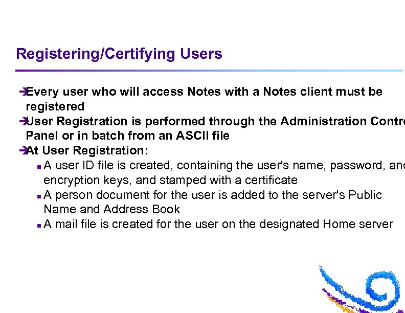 Registering/Certifying Users è Every user who will access Notes with a Notes client must