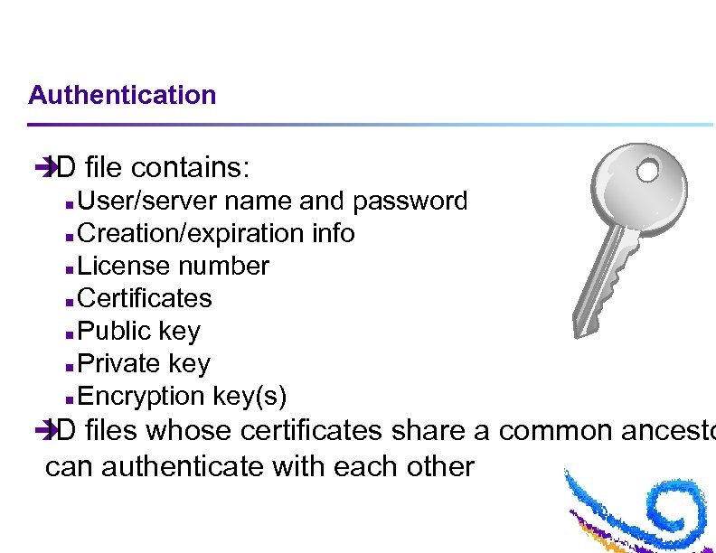 Authentication è file contains: ID n User/server name and password n Creation/expiration info n