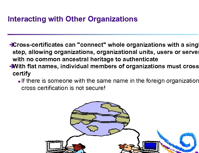 Interacting with Other Organizations è Cross-certificates can