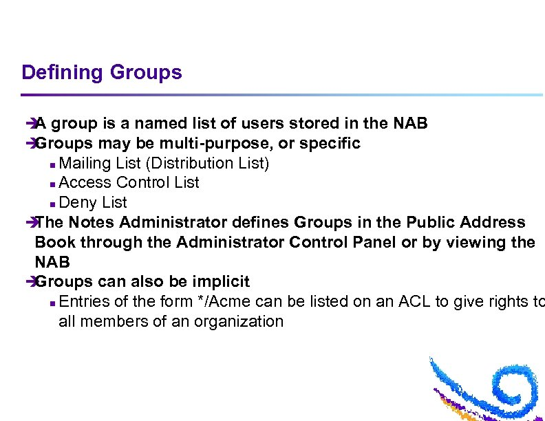 Defining Groups è group is a named list of users stored in the NAB