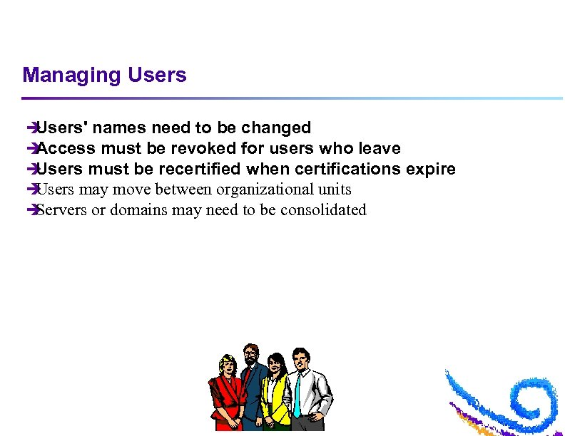Managing Users è Users' names need to be changed è Access must be revoked
