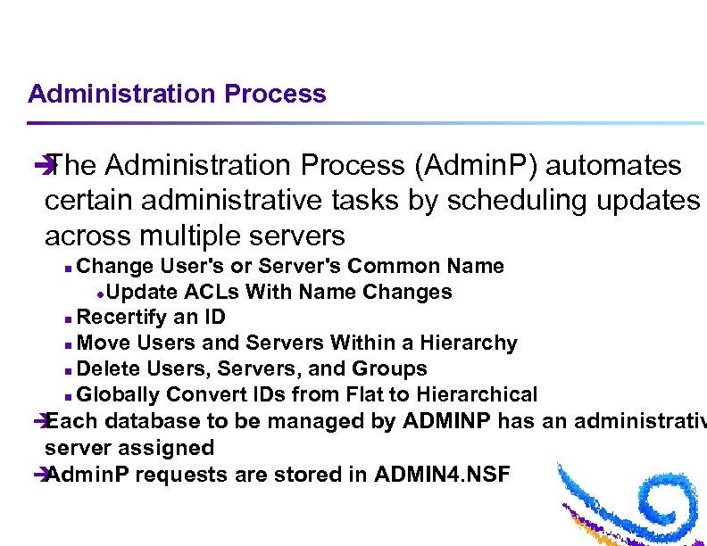 Administration Process è The Administration Process (Admin. P) automates certain administrative tasks by scheduling