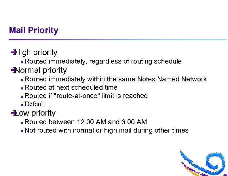 Mail Priority è High priority n Routed immediately, regardless of routing schedule è Normal