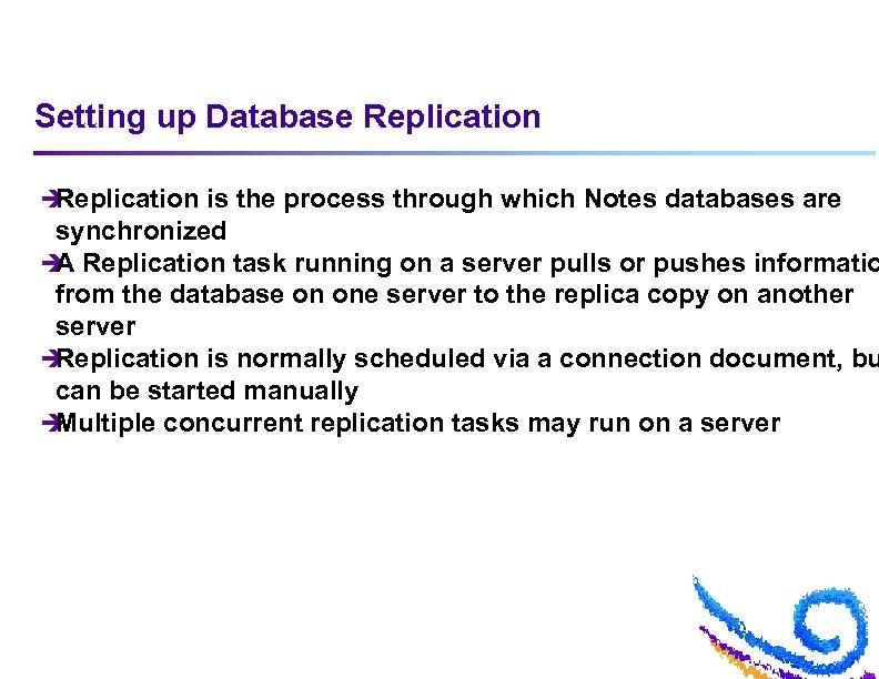 Setting up Database Replication è Replication is the process through which Notes databases are