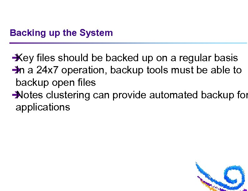 Backing up the System è Key files should be backed up on a regular