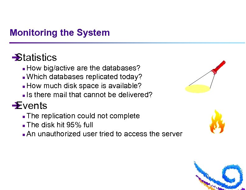 Monitoring the System è Statistics How big/active are the databases? n Which databases replicated