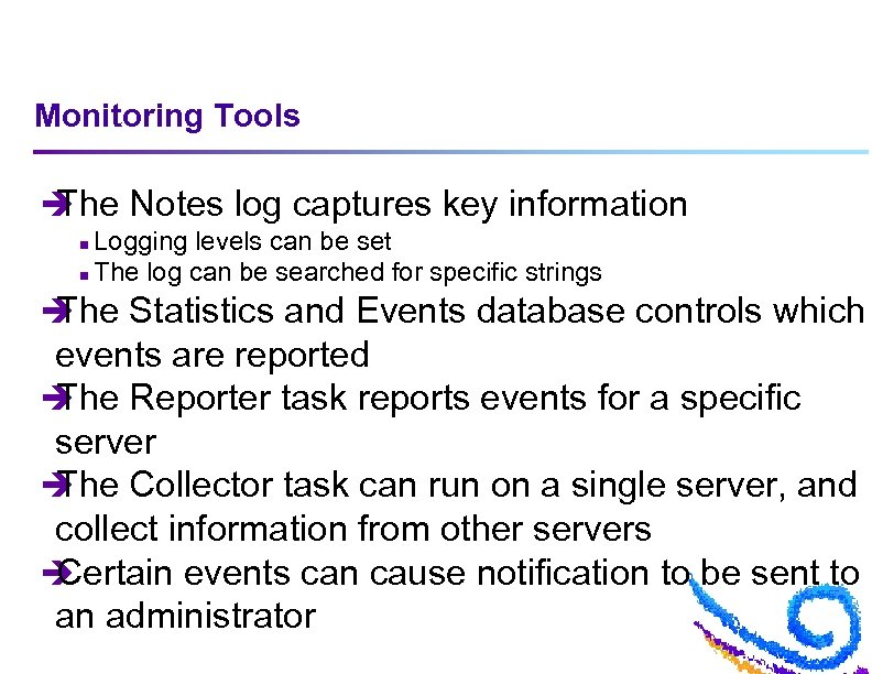 Monitoring Tools è The Notes log captures key information Logging levels can be set