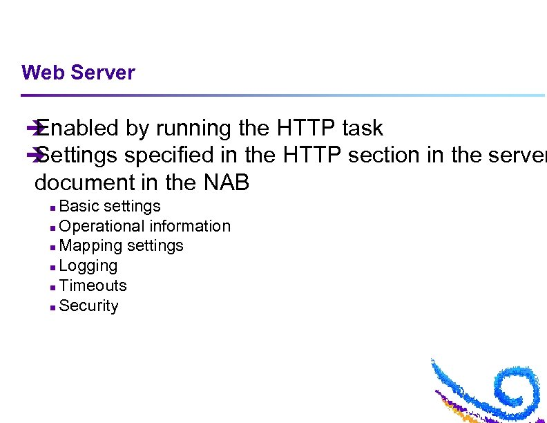 Web Server è Enabled by running the HTTP task è Settings specified in the