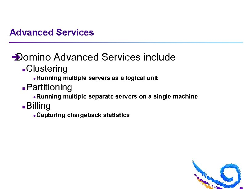 Advanced Services è Domino Advanced Services include n Clustering l n Partitioning l n