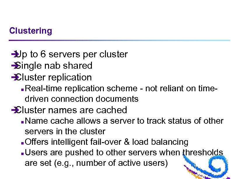 Clustering è to 6 servers per cluster Up è Single nab shared è Cluster
