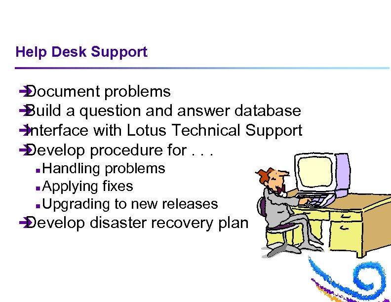 Help Desk Support è Document problems è Build a question and answer database è