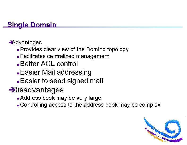 Single Domain è Advantages Provides clear view of the Domino topology n Facilitates centralized
