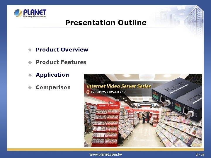 Presentation Outline u Product Overview u Product Features u Application u Comparison 2 /