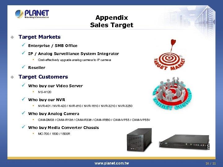Appendix Sales Target u Target Markets ü Enterprise / SMB Office ü IP /