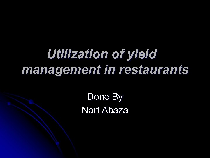 Utilization of yield management in restaurants Done By Nart Abaza