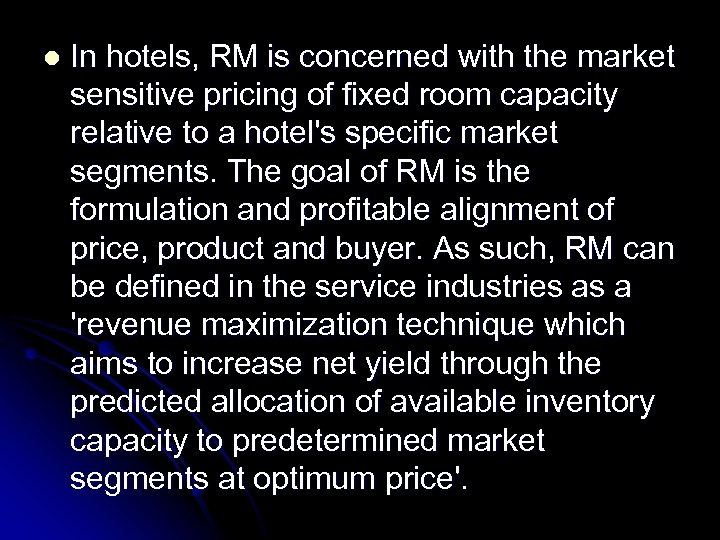 l In hotels, RM is concerned with the market sensitive pricing of fixed room