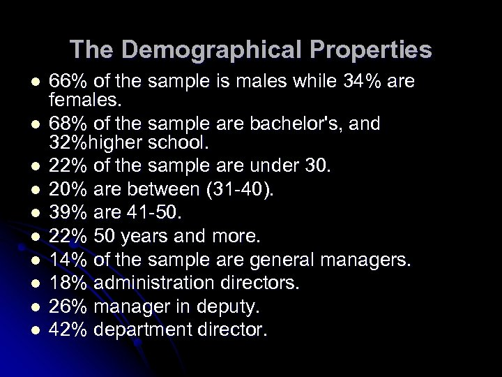 The Demographical Properties l l l l l 66% of the sample is males